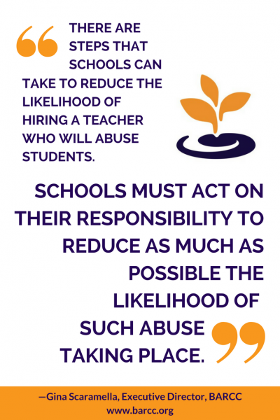 Quote: There are steps that schools can take to reduce the likelihood of hiring a teacher who will abuse students. Schools must act on their responsibility to reduce as much as possible the likelihood of such abuse taking place.