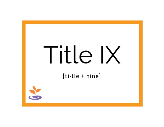 Orange border, small BARCC sprout. Words: Title IX [ti-tle + nine]